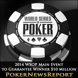 2014 WSOP Main Event to Guarantee Winner $10 Million
