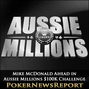 Mike McDonald Ahead in Aussie Millions $100K Challenge