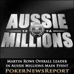 Martin Rowe Overall Leader in Aussie Millions Main Event