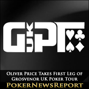 Oliver Price Takes First Leg of Grosvenor UK Poker Tour