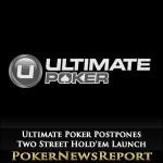 Ultimate Poker Postpones Two Street Hold'em Launch