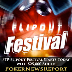 FTP Flipout Festival Starts Today with $25,000 Added