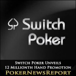 Switch Poker Unveils 12 Millionth Hand Promotion