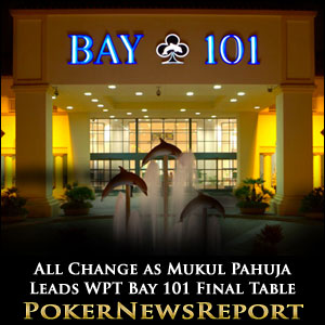 All Change as Mukul Pahuja Leads WPT Bay 101 Final Table