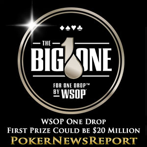 WSOP One Drop First Prize Could be $20 Million