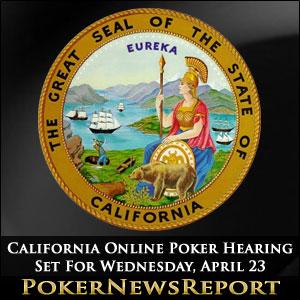 California Online Poker Hearing Set For Wednesday, April 23
