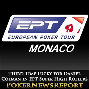 Third Time Lucky for Daniel Colman in EPT Super High Rollers