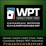 Daniel Gagne Leads Final Table of Canadian Spring WPT National