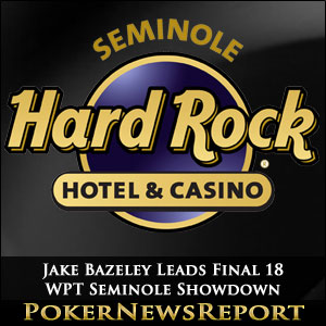 Jake Bazeley Leads Final 18 WPT Seminole Showdown