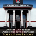 Dusk till Dawn to Host World Poker Tour in November
