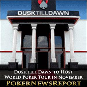 Dusk till Dawn to Host World Poker Tour in November