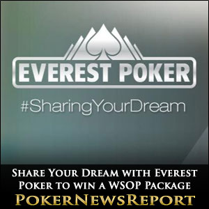 Share Your Dream with Everest Poker to win a WSOP Package