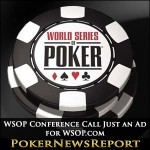 WSOP Conference Call Just an Ad for WSOP.com