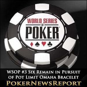 WSOP #3 Six Remain in Pursuit of Pot Limit Omaha Bracelet