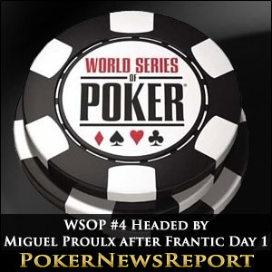 WSOP #4 Headed by Miguel Proulx after Frantic Day 1