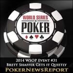 2014 WSOP Event #31 Brett Shaffer Gets it Quietly