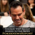 Honorary WSOP Bracelet Awarded to Chad Brown