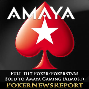 Full Tilt Poker/PokerStars Sold to Amaya Gaming Group (Almost)