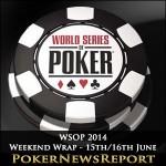 WSOP 2014 Weekend Wrap – 15th/16th June