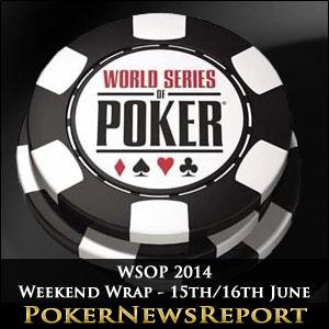 WSOP 2014 Weekend Wrap - 15th/16th June