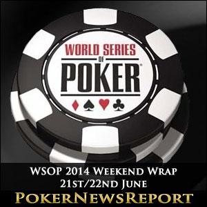 WSOP 2014 Weekend Wrap – 21st/22nd June