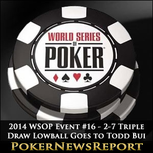 2014 WSOP Event #16 – 2-7 Triple Draw Lowball Goes to Todd Bui