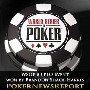 WSOP #3 PLO Event won by Brandon Shack-Harris