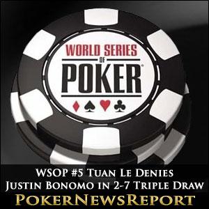 WSOP #5 Tuan Le Denies Justin Bonomo in 2-7 Triple Draw