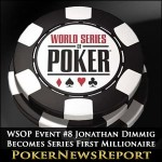 2014 WSOP Event #8 Jonathan Dimmig Becomes Series First Millionaire