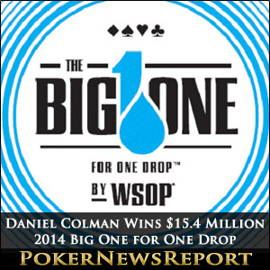Daniel Colman Wins $15.4 Million in 2014 Big One for One Drop