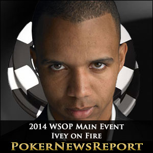 2014 WSOP Main Event - Ivey on Fire