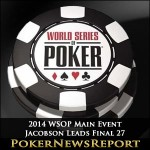 2014 WSOP Main Event Jacobson Leads Final 27