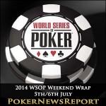 2014 WSOP Weekend Wrap – 5th/6th July