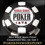 2014 WSOP Main Event – Champions Fall on Day 3
