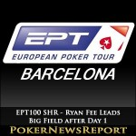 EPT100 SHR – Ryan Fee Leads Big Field after Day 1