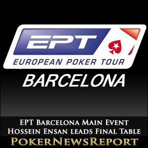 EPT Barcelona Main Event Hossein Ensan leads Final Table