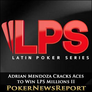 Adrian Mendoza Cracks Aces to Win LPS Millions II