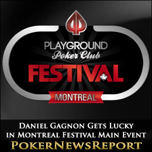 Daniel Gagnon Gets Lucky in Montreal Festival Main Event