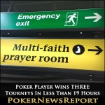 Poker Player Wins THREE Tourneys In Less Than 19 Hours