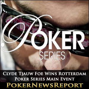 Clyde Tjauw Foe Wins Rotterdam Poker Series Main Event