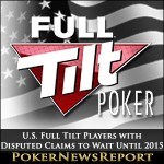 U.S. Full Tilt Players with Disputed Claims to Wait Until 2015