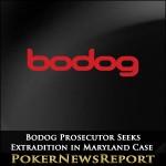 Bodog Prosecutor Seeks Extradition in Maryland Case