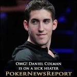 OMG! Daniel Colman is on a sick heater