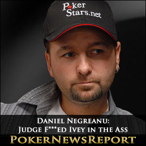 Daniel Negreanu: Judge F***ed Ivey in the Ass