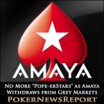 """No More """"Pope-erStars"""" as Amaya Withdraws from Grey Markets"""