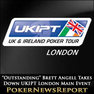 """Outstanding"" Brett Angell Takes Down UKIPT London Main Event"