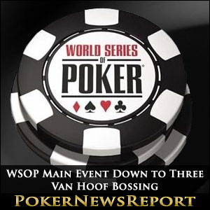 WSOP Main Event Down to Three - Van Hoof Bossing