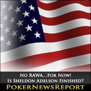 No RAWA…For Now! Is Sheldon Adelson Finished?