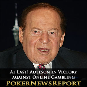 At Last! Adelson in Victory against Online Gambling
