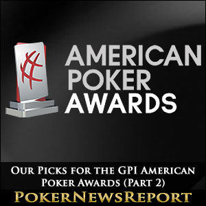 Our Picks for the GPI American Poker Awards (Part 2)